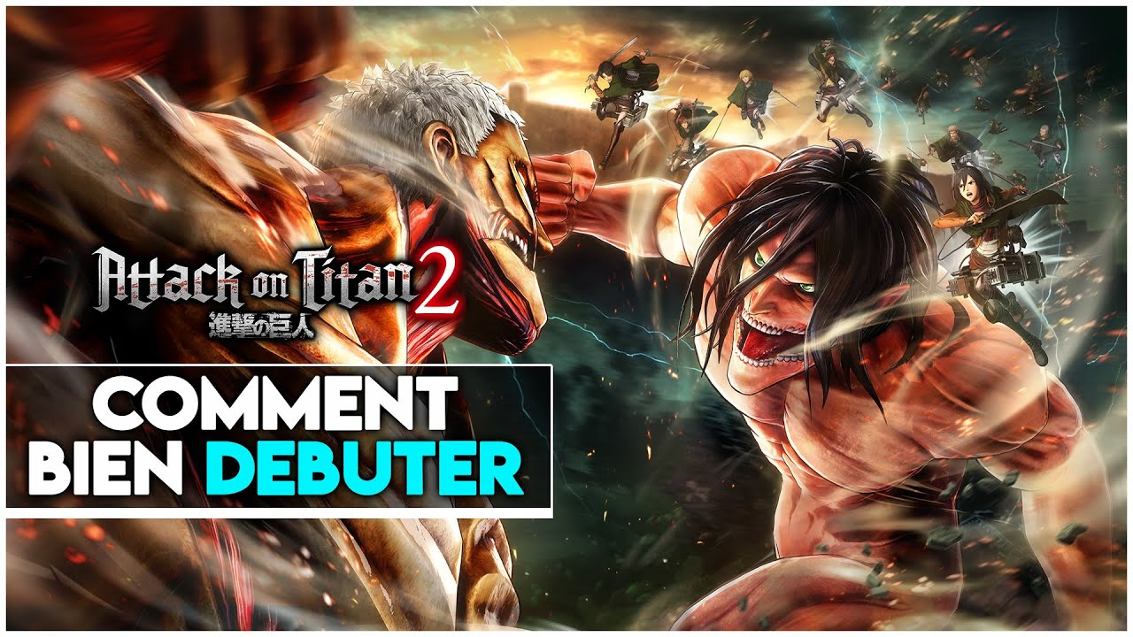 ATTACK ON TITAN 2 - COMMENT BIEN DEBUTER - YouTube