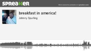 Source: http://www.spreaker.com/user/johnnyandruss/breakfast_in_ame...