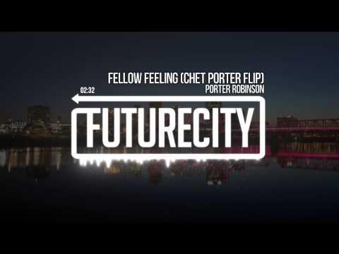 Porter Robinson - Fellow Feeling (Chet Porter Flip)