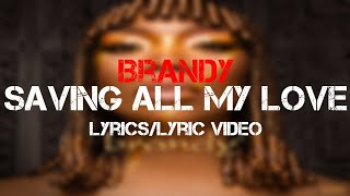 Brandy - Saving All My Love (Lyrics/Lyric Video)