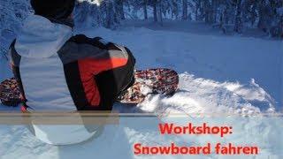 Workshop: Snowboard lernen in einfachen 6 Schritten(Wie lerne ich Snowboard fahren in einfachen 6 Schritten? Wir zeigen euch wie ihr innerhalb weniger Übungen erste Erfolge auf dem Snowboard erzielen könnt., 2012-02-14T14:00:37.000Z)