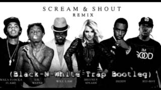 Will.i.am, Diddy, Lil Wayne, Waka, Britney Spears - Scream & Shout (Black-N-White Trap Bootleg)