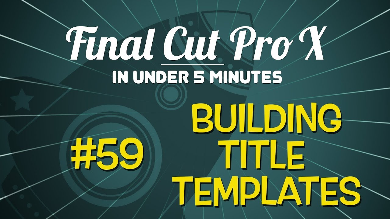 Final Cut Pro In Under 5 Minutes Building Title Templates Youtube