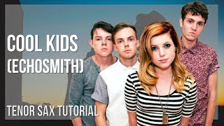 How to play Cool Kids by Echosmith on Tenor Sax (Tutorial)
