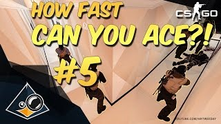 CS:GO - How fast can you ACE?! #5