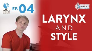"Ep. 4 ""Larynx And Style"" - Voice Lessons To The World"