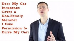 Does My Car Insurance Cover a Non-Family Member I Give Permission to Drive My Car?