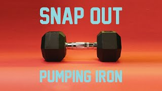 Snap Out - Pumping Iron