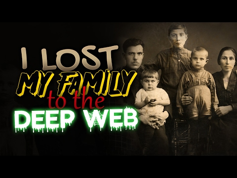 """Horrifying Deep Web Stories """"I Lost My Family to the Deep Web"""" (COMPLETE)"""
