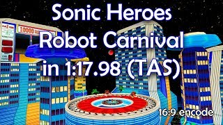 Sonic Heroes (TAS) - Robot Carnival (Team Sonic) in 1:17.98{WR} [16:9]