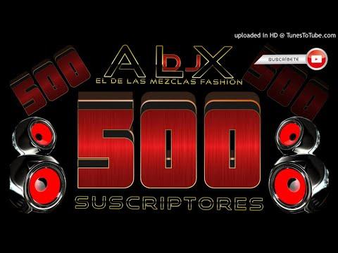 Bolitos Mix 500 Suscritores (Mezcla Sin sello) Dj Alx [Muchas Gracias]
