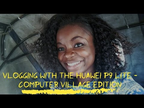 Vlogging with the Huawei P9 Lite - Computer Village, Ikeja Edition
