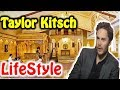 Taylor Kitsch Private Lifestyle ! Girlfriends, Dirty Talks, Scandals, Net Worth. 3 Minutes Review!