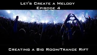 Let's Create A Melody Episode 4 Big Room/Trance Rift