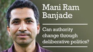 Mani Ram Banjade - Can authority change through deliberative politics?