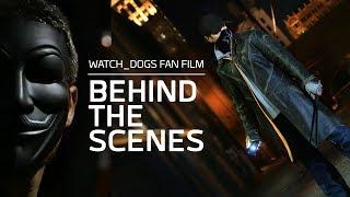 Watch Dogs Fan Film - Behind The Scenes