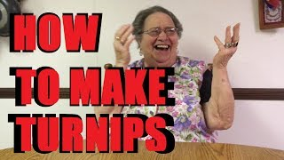 HOW TO MAKE TURNIPS by Grandma Angie