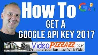How To Get a Google API Key 2017 - Google API Key Generator