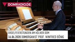 ORGELFEIERSTUNDEN am Kölner Dom am 16.06.2020 - DOMORGANIST PROF. WINFRIED BÖNIG