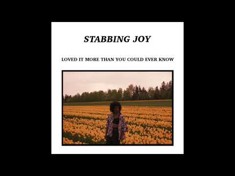 STABBING JOY -  LOVED IT MORE THAN YOU COULD EVER KNOW (FULL EP STREAM)