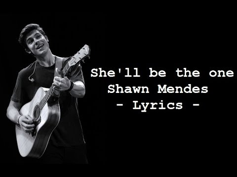 Shawn Mendes - She'll be the one LYRICS