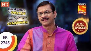Taarak Mehta Ka Ooltah Chashmah - Ep 2745 - Full Episode - 4th June, 2019