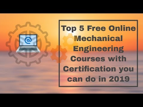 Top 5 Free Online Mechanical Engineering Courses with Certification you can do in 2019