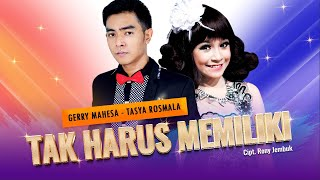 Gerry Mahesa feat. Tasya Rosmala - Tak Harus Memiliki (Official Music Video)