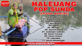 Haleuang Episode Mancing [Official Bandung Music]