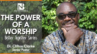 THE POWER OF A WORSHIP - Dr. Clifton Clarke