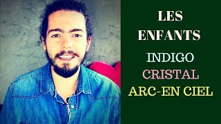 LES ENFANTS INDIGO - CRISTAL - ARC EN CIEL ✓ Rejoignez des milliers...