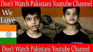 Don't watch Pakistani Youtube Channel ||Support Indian Army||
