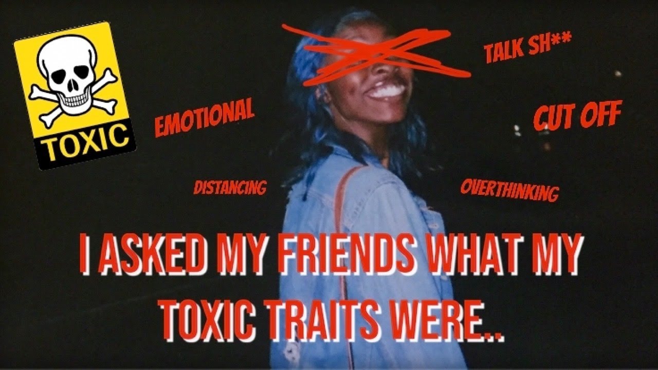 I asked my friends what my toxic traits were and this is what they said...