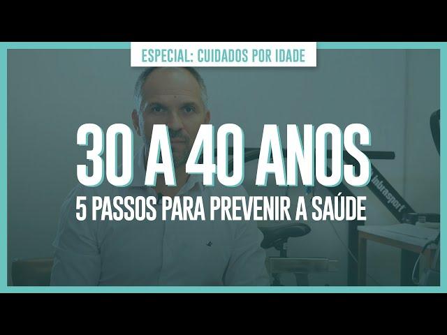30 A 40 ANOS - 5 PASSOS PARA PREVENIR A SAÚDE