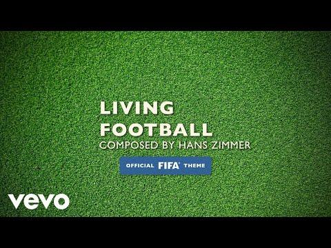 Hans Zimmer, Lorne Balfe - Living Football (Official FIFA Theme)