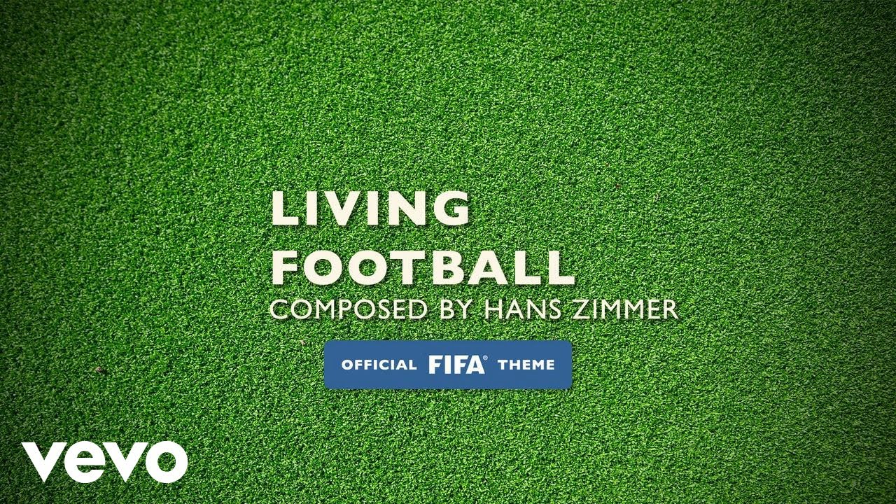 Hans Zimmer, Lorne Balfe - Living Football (Official FIFA Theme ...