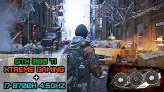 The Division GTX 980 Ti Gigabyte Xtreme Gaming OC + i7 6700K 4.5Ghz Benchmark