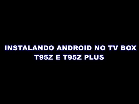 INSTALANDO ANDROID 7 1 1 DO TV BOX T95Z E T95Z PLUS