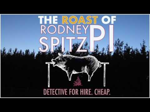The Roast of Rodney Spitz, PI