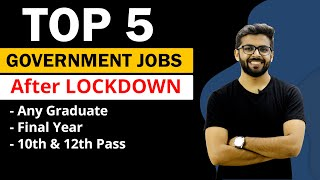TOP 5 GOVERNMENT JOBS After Lockdown | Final Year | Any Graduate | 10th & 12th Pass