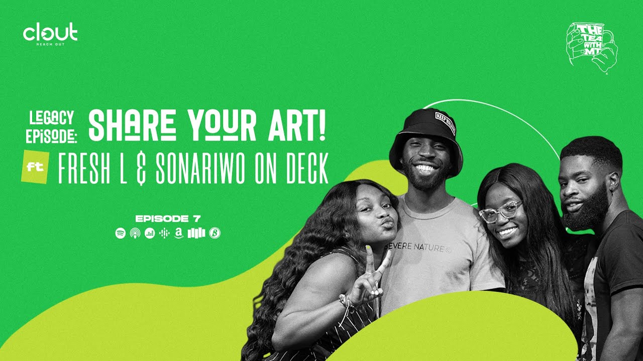Download Legacy Episode: Share Your Art! Ft. Fresh L & Sonariwo On Deck (Episode 7)   CLOUT AFRICA