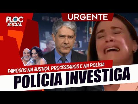 WILLIAN BONNER NA POLÍCIA • SONIA ABRÃO PROCESSADA • LEO DIAS DEMITIDO E + NOTÍCIAS DOS FAMOSO