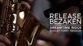 Release Bezaken - Dreamtime Ridge {Chalet Sessions}
