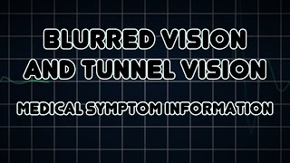 Blurred vision and Tunnel vision (Medical Symptom)