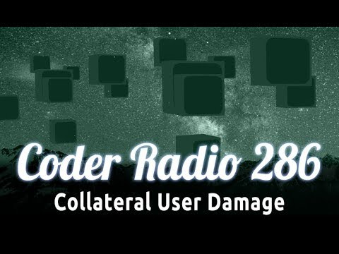 Collateral User Damage | Coder Radio 286