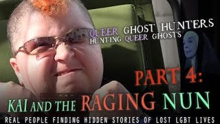 QUEER Ghost Hunters-Hunt QUEER Ghosts!  PART 4: Kai and the RAGING NUN!
