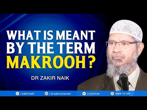 DR ZAKIR NAIK - WHAT IS MEANT BY THE TERM MAKROOH?
