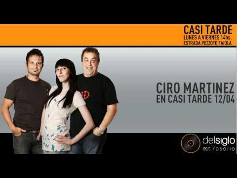 Ciro Martinez en Casi Tarde - Del Siglo 99.5