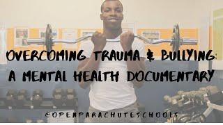 Overcoming Trauma & Bullying: A Mental Health Documentary