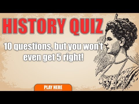 Hard History Quiz - You Won't Even Get 5 Questions Right!